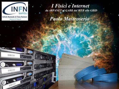 I Fisici e Internet: da ARPANET al GARR, dal WEB alla GRID (2/5/2019)